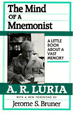 The Mind of a Mnemonist: A Little Book about a Vast Memory - Bruner, Jerome, and Luria, Aleksandr R, and Luriia, A R