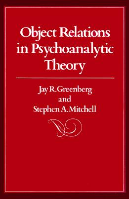 Object Relations in Psychoanalytic Theory - Greenberg, Jay, and Mitchell, Stephen A