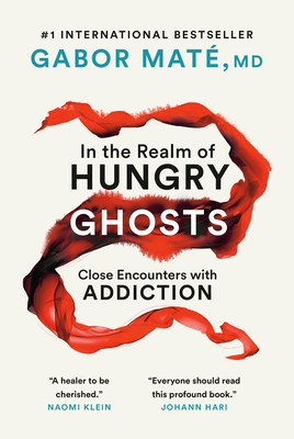 In the Realm of Hungry Ghosts: Close Encounters with Addiction - Mate, Gabor, M.D., and Mat, Gabor