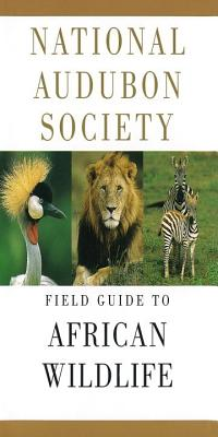 National Audubon Society Field Guide to African Wildlife - Alden, Peter, and National Audubon Society, and Estes, Richard D