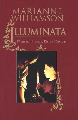 Illuminata: Thoughts, Prayers, Rites of Passage - Williamson, Marianne