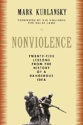 Nonviolence: Twenty-Five Lessons from the History of a Dangerous Idea - Kurlansky, Mark, and Dalai Lama (Foreword by)