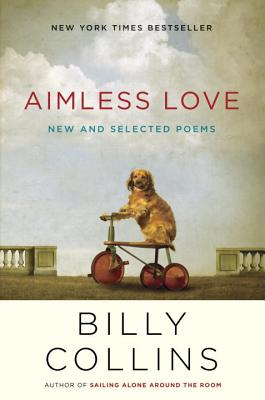 Aimless Love: New and Selected Poems - Collins, Billy, Professor