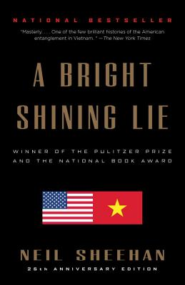 A Bright Shining Lie: John Paul Vann and America in Vietnam - Sheehan, Neil
