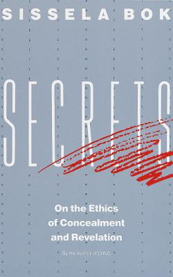 Secrets: On the Ethics of Concealment and Revelation - BOK, Sissela