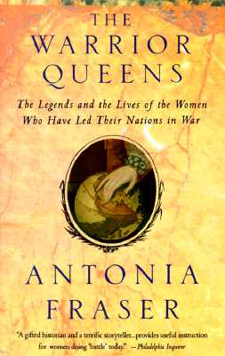 Warrior Queens - Fraser, Lady Antonia, and Fraser, Antonia, Lady, and Walther, LuAnn (Editor)