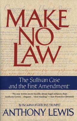 Make No Law: The Sullivan Case and the First Amendment - Lewis, Anthony