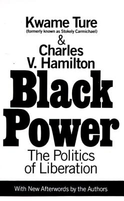 Black Power: Politics of Liberation in America - Carmichael, Stokely, and Ture, Kwame, and Hamilton, Charles V, Professor, PH.D.