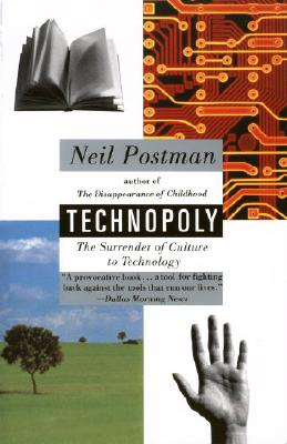 Technopoly: The Surrender of Culture to Technology - Postman, Neil