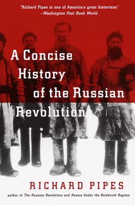 A Concise History of the Russian Revolution - Pipes, Richard