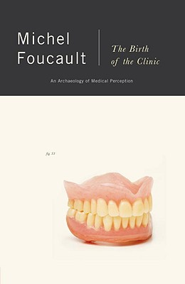 The Birth of the Clinic: An Archaeology of Medical Perception - Foucault, Michel