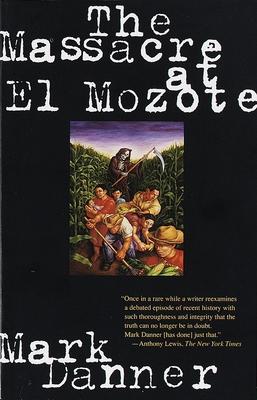 The Massacre at El Mozote - Danner, Mark, and Danner, Rk