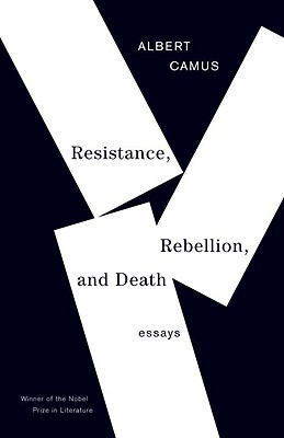 Resistance, Rebellion, and Death: Essays - Camus, Albert, and O'Brien, Justin (Translated by)