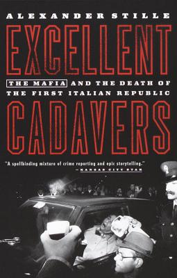 Excellent Cadavers: The Mafia and the Death of the First Italian Republic - Stille, Alexander