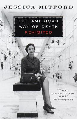 The American Way of Death Revisited - Mitford, Jessica, Professor
