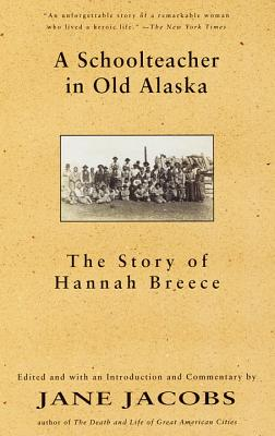 A Schoolteacher in Old Alaska: The Story of Hannah Breece - Breece, Hannah, and Jacobs, Jane (Editor)