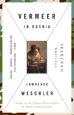 Vermeer in Bosnia: Selected Writings - Weschler, Lawrence