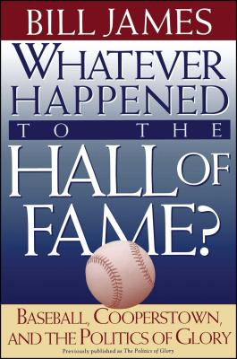 Whatever Happened to the Hall of Fame - James, Bill