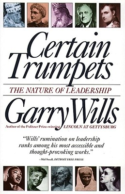 Certain Trumpets: The Nature of Leadership - Wills, Garry