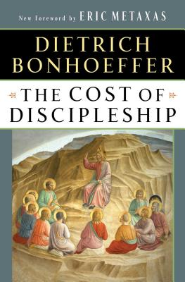 The Cost of Discipleship - Bonhoeffer, Dietrich, and Bell, G K A (Foreword by)