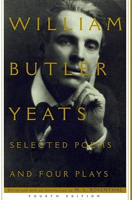 Selected Poems and Four Plays - Yeats, William Butler, and Rosenthal, M L (Editor)