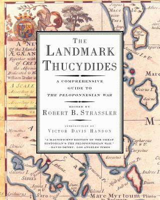 The Landmark Thucydides: A Comprehensive Guide to the Peloponnesian War - Thucydides 431 BC, and Strassler, Robert B (Editor), and Hanson, Victor Davis (Introduction by)