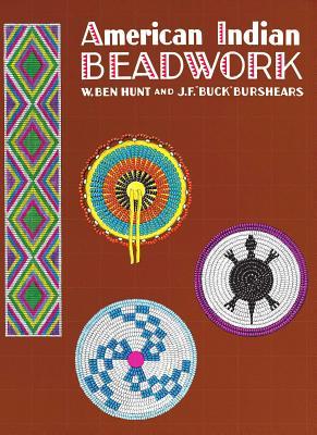 "American Indian Beadwork - Hunt, W Ben, and Hunt, and Burshears, J F ""Buck"""