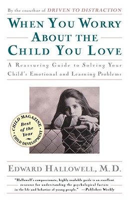 When You Worry about the Child You Love - Hallowell, Edward M, M.D., M D, and Edward, M Hallowell