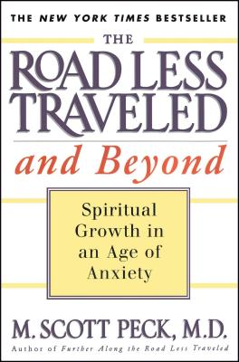 The Road Less Traveled and Beyond: Spiritual Growth in an Age of Anxiety - Peck, M Scott, M.D., and Peck, Michael Scott