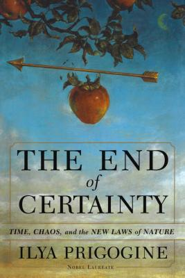 The End of Certainty - Prigogine, Ilya, Ph.D., and Prigogine