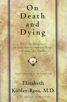 On Death and Dying: What the Dying Have to Teach Doctors, Nursers, Clergy, and Their Own Families - Kubler-Ross, Elisabeth, MD, and Kbler-Ross, Elisabeth