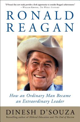 Ronald Reagan: How an Ordinary Man Became an Extraordinary Leader - D'Souza, Dinesh