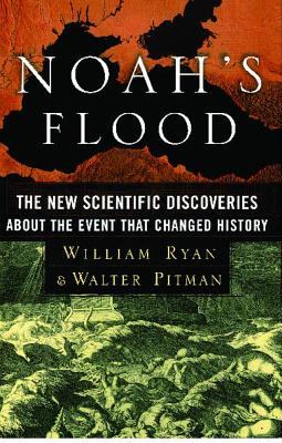 Noah's Flood: The New Scientific Discoveries about the Event That Changed History - Ryan, William B F, and Pitman, Walter