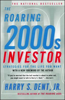 Roaring 2000s Investor: Strategies for the Life You Want - Dent, Harry S, Jr., and Dent, H C