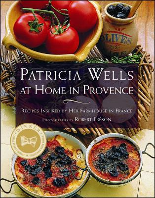 Patricia Wells at Home in Provence: Recipes Inspired by Her Farmhouse in France - Wells, Patricia (Introduction by), and Freson, Robert (Photographer)