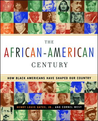 The African-American Century: How Black Americans Have Shaped Our Country - Gates, Henry Louis, Professor, Jr., and West, Cornel, Professor