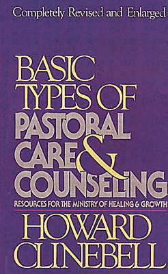 Basic Types of Pastoral Care & Counseling Revised: Resources for the Ministry of Healing & Growth - Clinebell, Howard John