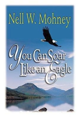 You Can Soar Like an Eagle - Mohney, Nell