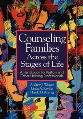 Counseling Families Across the Stages of Life: A Handbook for Pastors and Other Helping Professionals - Weaver, Andrew J, and Revilla, Linda A, and Koenig, Harold George, M.D., R.N.