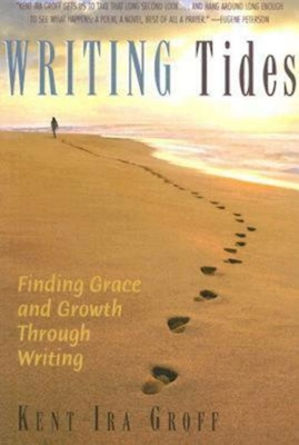 Writing Tides: Finding Grace and Growth Through Writing - Groff, Kent I