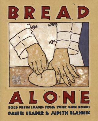 Bread Alone: Bold Fresh - Leader, Daniel, and Blahnik, Judith, and Wells, Patricia (Introduction by)