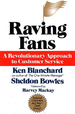 Raving Fans - Blanchard, Ken, and Bowles, Sheldon M, and MacKay, Harvey (Foreword by)
