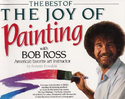 Best of the Joy of Painting - Kowalski, Annette, and Ross, Robert H, and Ross, Bob