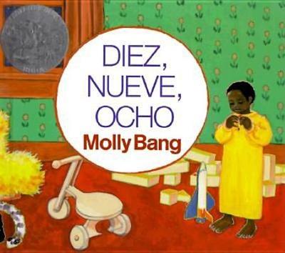 Diez, Nueve, Ocho (Ten, Nine, Eight) - Bang, Molly, and Kohen, Clarita (Translated by)