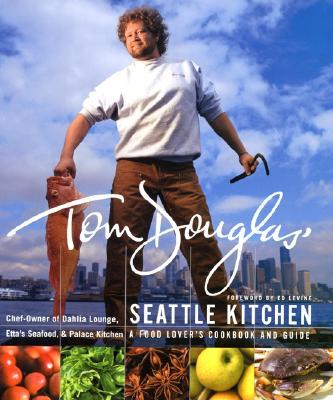 Tom Douglas' Seattle Kitchen - Douglas, Tom