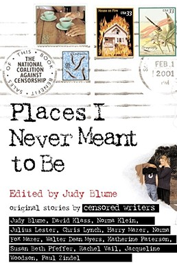 Places I Never Meant to Be: Original Stories by Censored Writers - Blume, Judy (Editor)