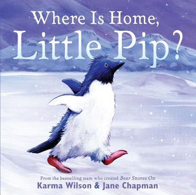 Where Is Home, Little Pip? - Wilson, Karma, and Chapman, Jane (Illustrator)
