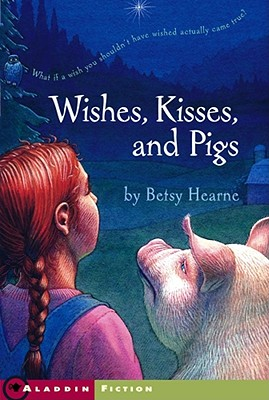 Wishes, Kisses, and Pigs - Hearne, Betsy