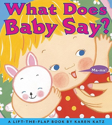 What Does Baby Say?: A Lift-The-Flap Book - Katz, Karen (Illustrator)