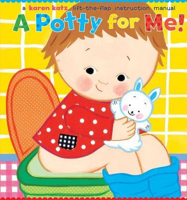 A Potty for Me!: A Lift-The-Flap Instruction Manual - Katz, Karen (Illustrator)